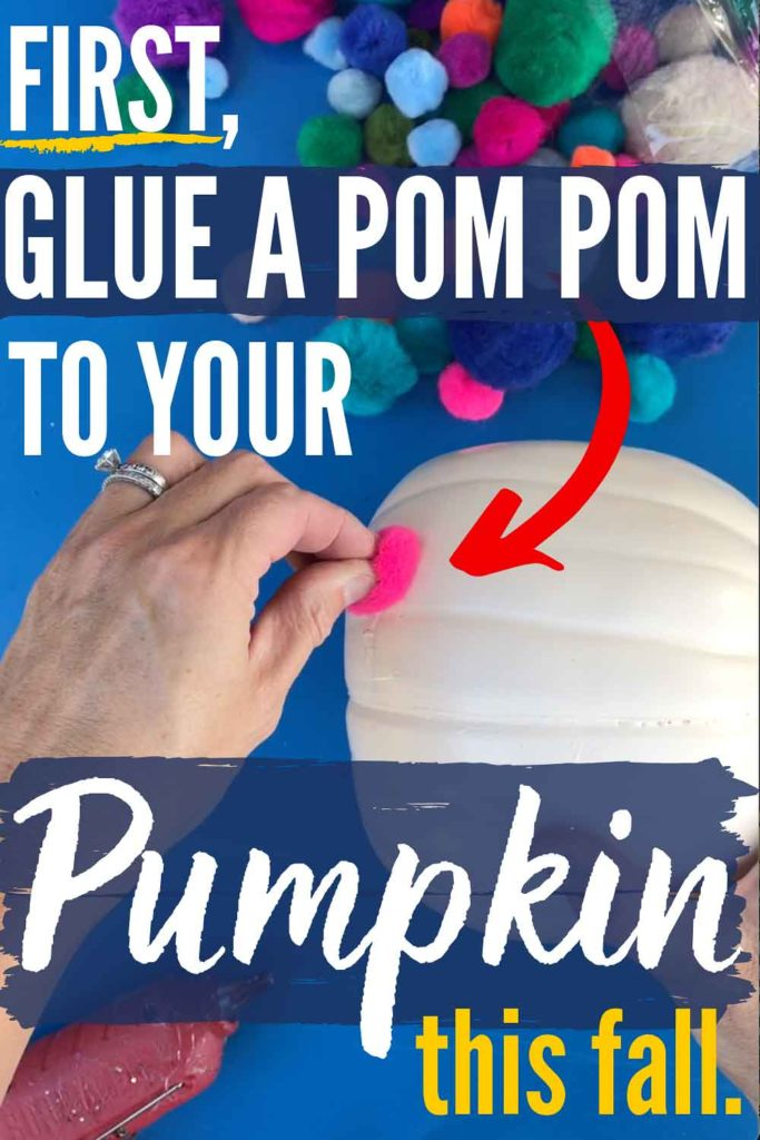 Pom Poms Make Everything Better! Even Pumpkins! Try This Easy Fall Craft For Colorful Fall Decor!