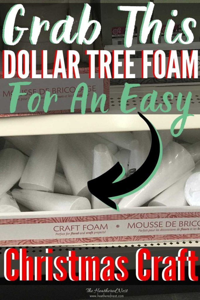 """""""Grab this Dollar Tree Foam for an Easy Christmas Craft"""" arrow pointing to foam cones on shelf at dollar store"""