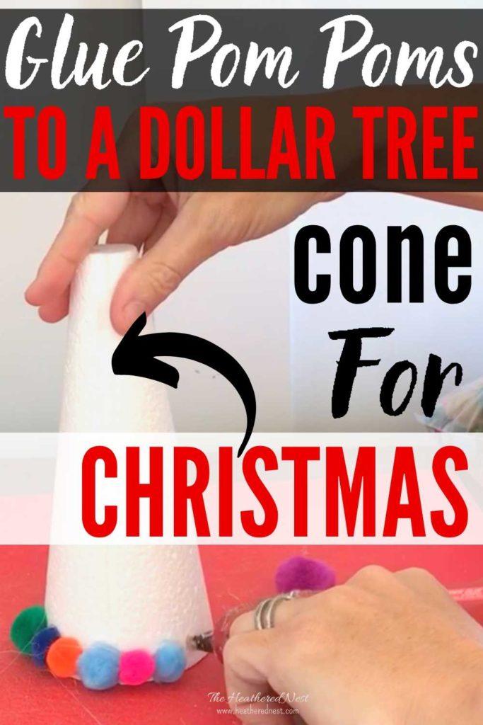 """""""Glue Pom Poms to a Dollar Tree cone for Christmas"""" person glueing pom poms to a foam craft cone"""