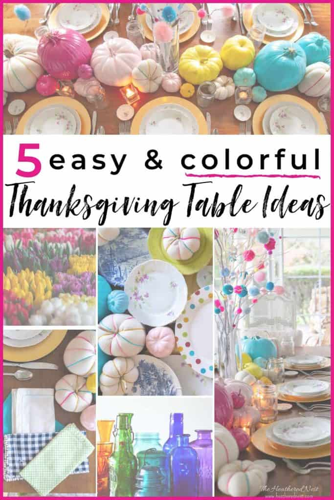 5 easy and colorful Thanksgiving Table Ideas!! Want a little non-traditional plan for the Thanksgiving table this year? Try these easy ideas!! #ThanksgivingTableIdeas #ColorfulThanksgivingIdeas #tablescape #ThanksgivingTable #ColorfulThanksgiving