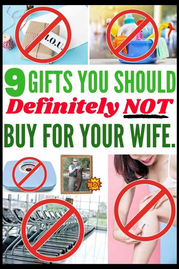 9 Gifts Ideas For Your Wife That You Absolutely, Positively Should NOT Buy.