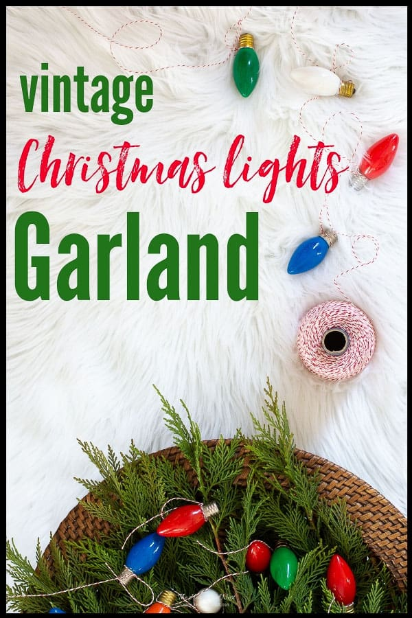 Easy Vintage Christmas Lights DIY garland idea for Christmas! #DIYgarland #christmasgarlandideas #vintagechristmaslights #upcycledchristmaslights #vintagelightstrandgarland #easychristmasdiygarlandidea #vintagechristmaslightbulbs #christmastreelightscraft #DIY #garland #christmas