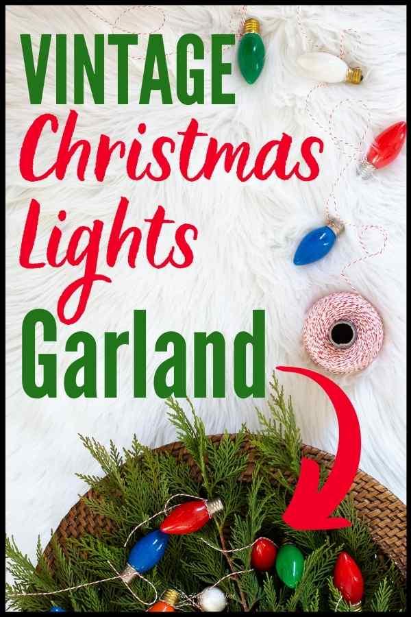 Easy Vintage Christmas Lights DIY garland idea for Christmas! A Safe, Fun way to repurpose old Christmas bulbs!