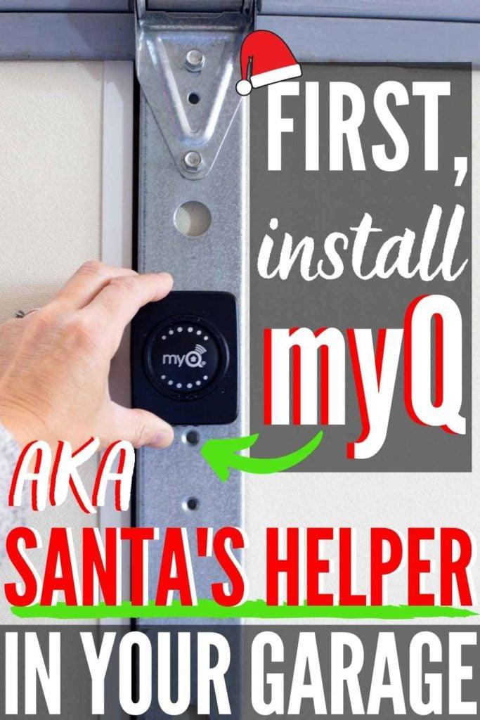myQ garage door sensor being installed on back of garage door. Text: first, install myQ AKA Santa's Helper in your garage