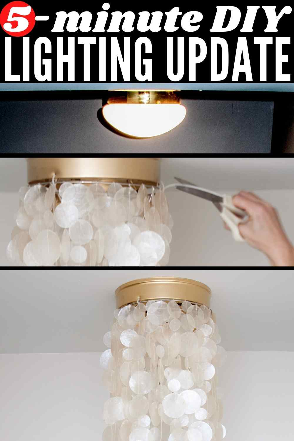 """5-minute"" DIY lighting update - image of outdated flushmount ""boob"" light on top, middle of project in middle of stack of three images. Completed project at bottom...capiz shell ceiling light"