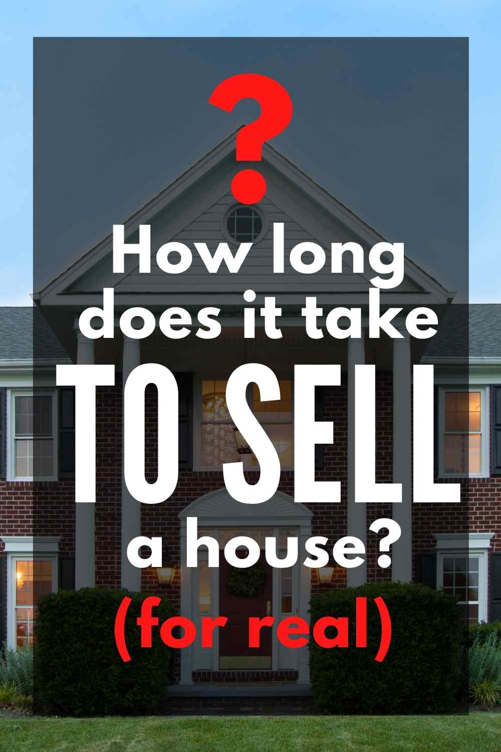 front of home with text: ? how long does it take to sell a house? (for real)